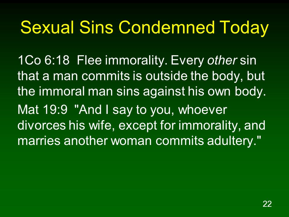 22 Sexual Sins Condemned Today 1Co 6:18 Flee immorality.