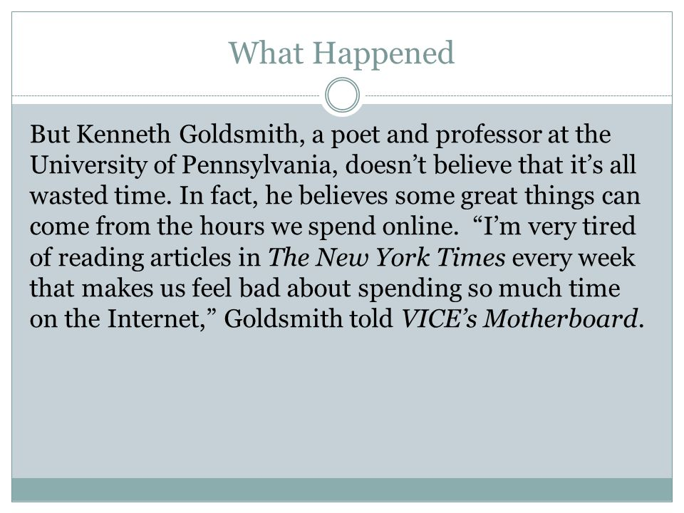 What Happened But Kenneth Goldsmith, a poet and professor at the University of Pennsylvania, doesn't believe that it's all wasted time.