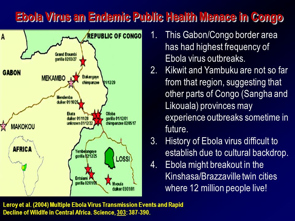 Ebola Virus an Endemic Public Health Menace in Congo 1.This Gabon/Congo border area has had highest frequency of Ebola virus outbreaks.