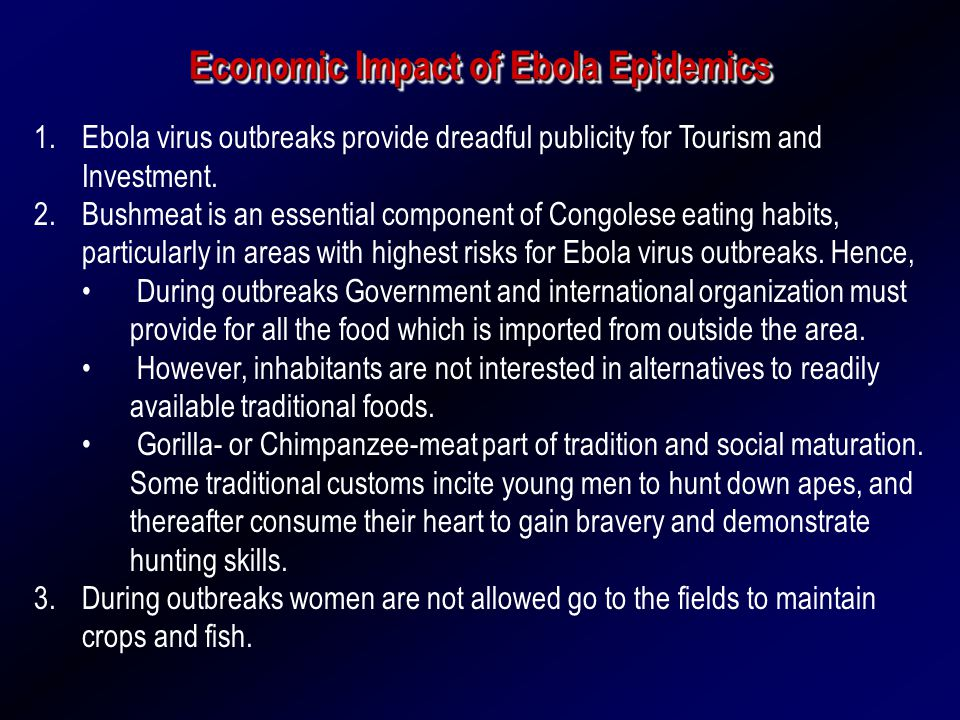 Social Impact of Ebola Epidemics : During and After Women are mostly affected by disease because they process the bushmeat for conservation and meal preparation.