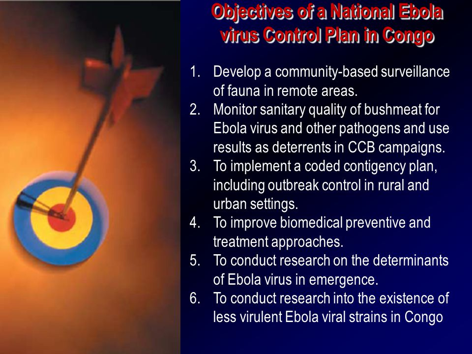 Objectives of a National Ebola virus Control Plan in Congo 1.Develop a community-based surveillance of fauna in remote areas.