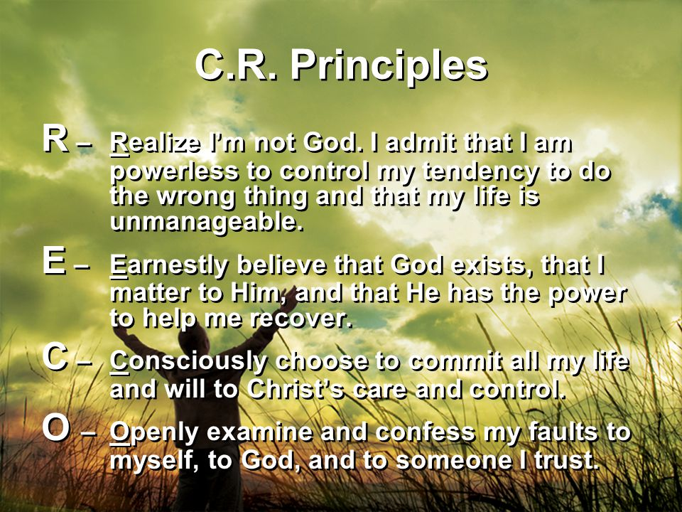 C.R. Principles R – Realize I'm not God.