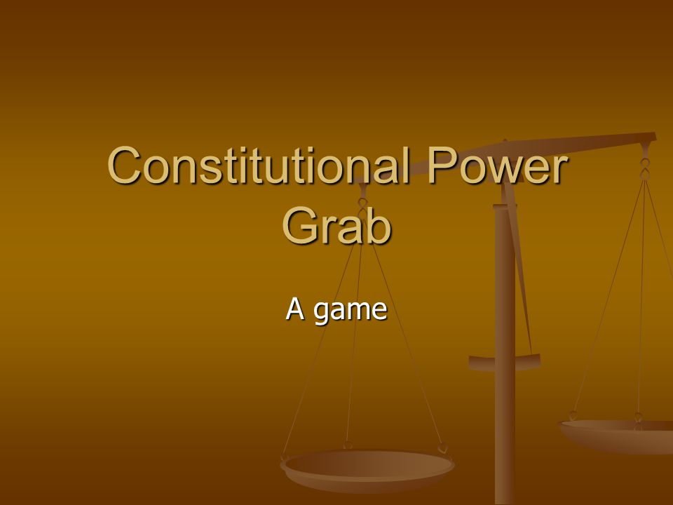 Constitutional Power Grab A game