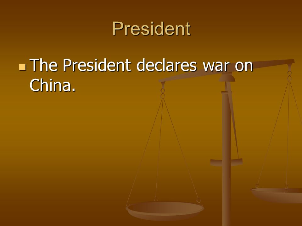 President The President declares war on China. The President declares war on China.