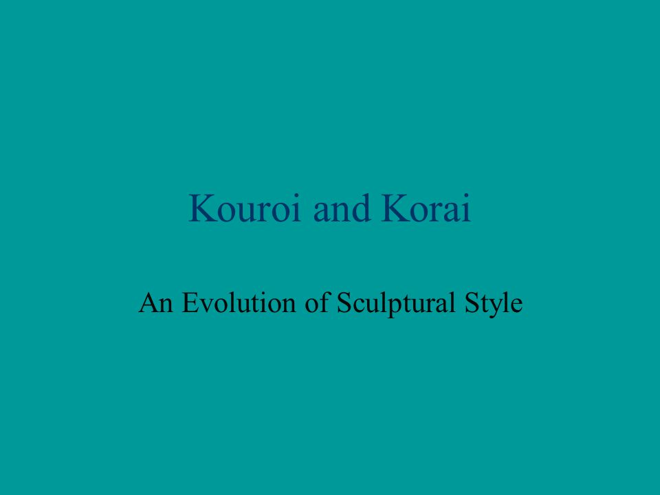Kouroi and Korai An Evolution of Sculptural Style