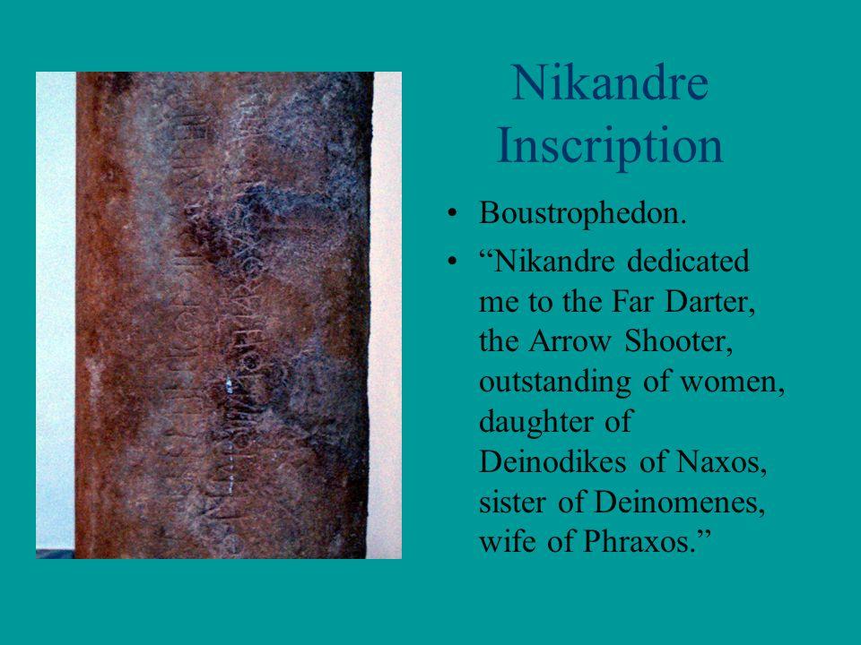 "Nikandre Inscription Boustrophedon. ""Nikandre dedicated me to the Far Darter, the Arrow Shooter, outstanding of women, daughter of Deinodikes of Naxos"
