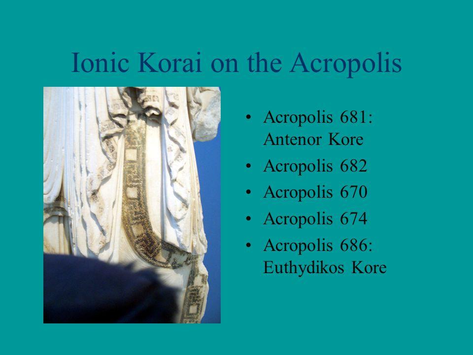 Ionic Korai on the Acropolis Acropolis 681: Antenor Kore Acropolis 682 Acropolis 670 Acropolis 674 Acropolis 686: Euthydikos Kore