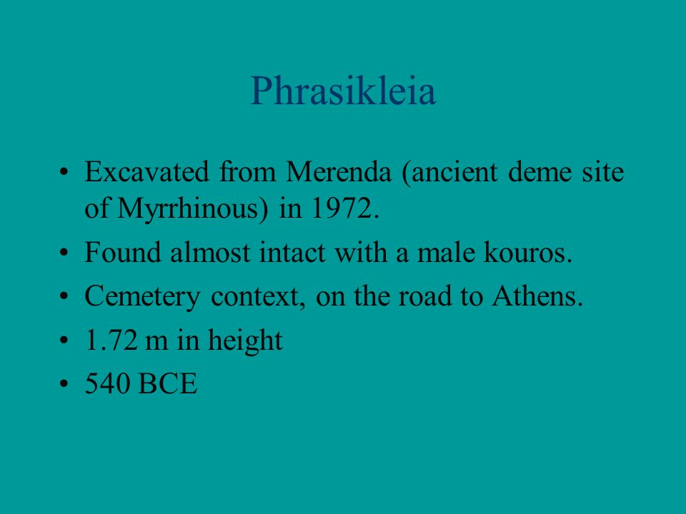 Phrasikleia Excavated from Merenda (ancient deme site of Myrrhinous) in 1972.