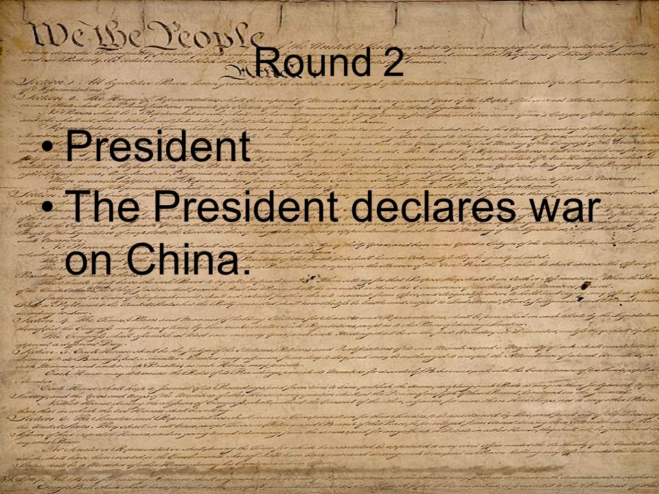 Round 2 President The President declares war on China.