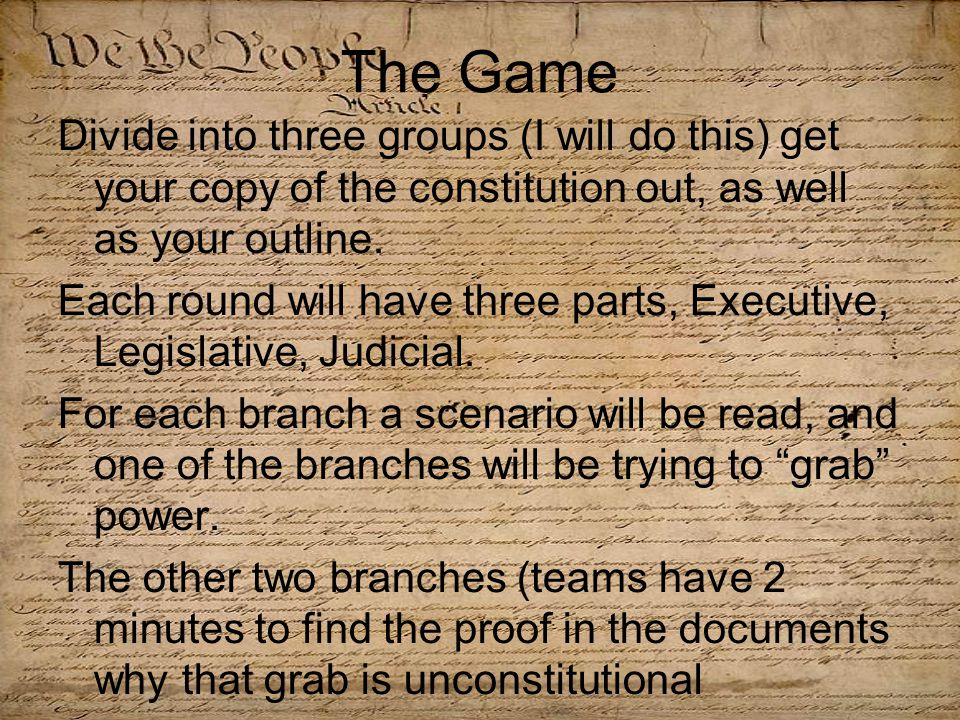 The Game Divide into three groups (I will do this) get your copy of the constitution out, as well as your outline.