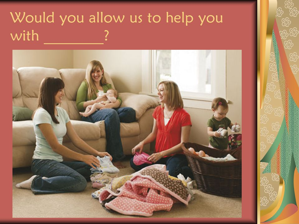 Would you allow us to help you with ________?