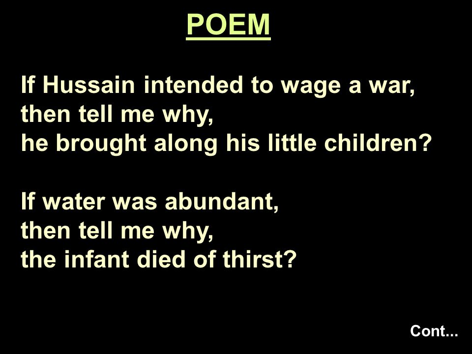 If Hussain intended to wage a war, then tell me why, he brought along his little children? If water was abundant, then tell me why, the infant died of