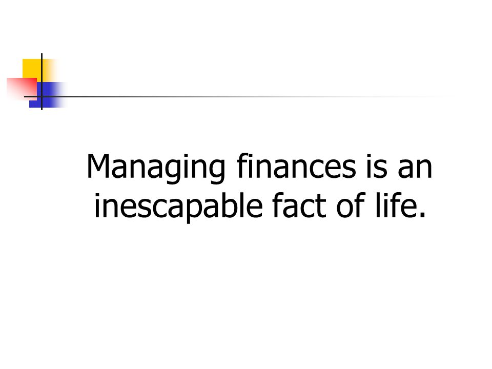 Managing finances is an inescapable fact of life.