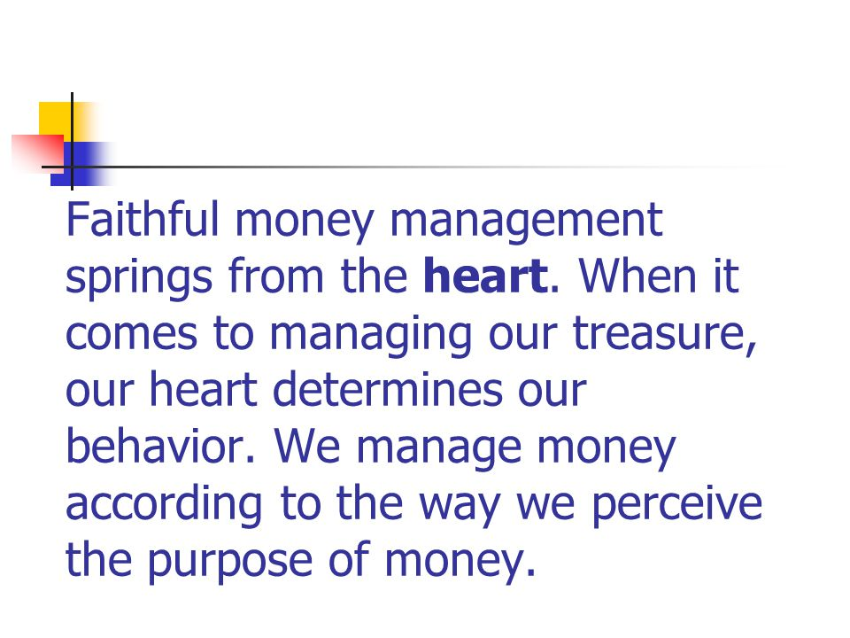 Faithful money management springs from the heart.
