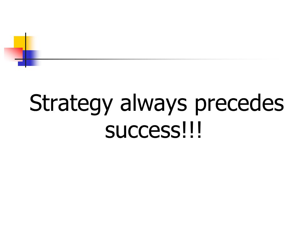 Strategy always precedes success!!!
