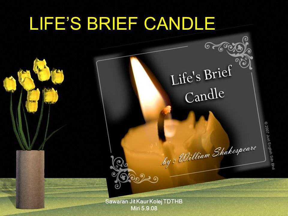 Sawaran Jit Kaur Kolej TDTHB Miri 5.9.08 LIFE'S BRIEF CANDLE