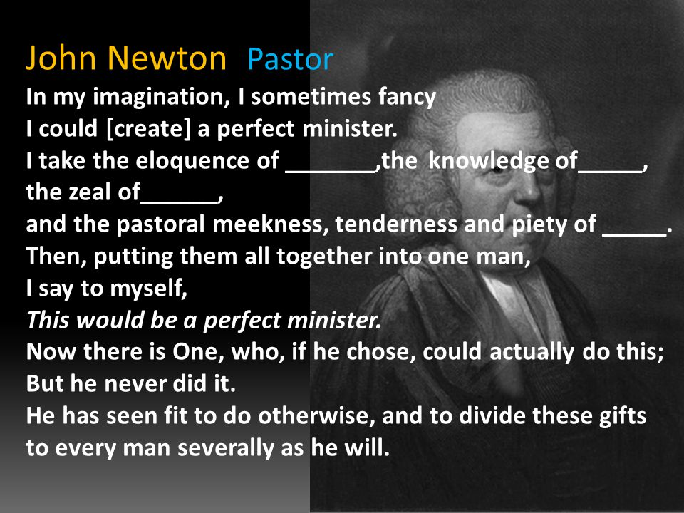 John Newton Pastor In my imagination, I sometimes fancy I could [create] a perfect minister.