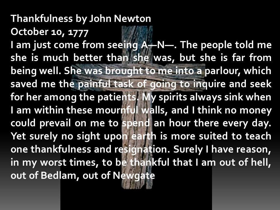 Thankfulness by John Newton October 10, 1777 I am just come from seeing A―N―.