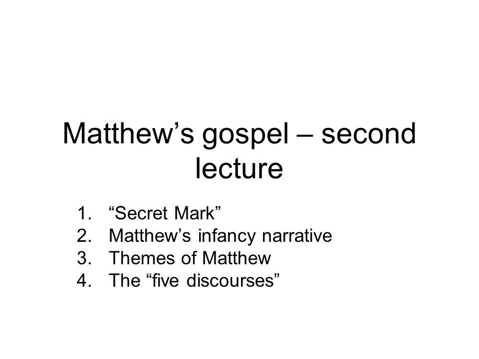 Matthew's gospel – second lecture 1. Secret Mark 2.Matthew's infancy narrative 3.Themes of Matthew 4.The five discourses