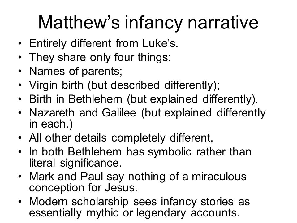 Matthew's infancy narrative Entirely different from Luke's.