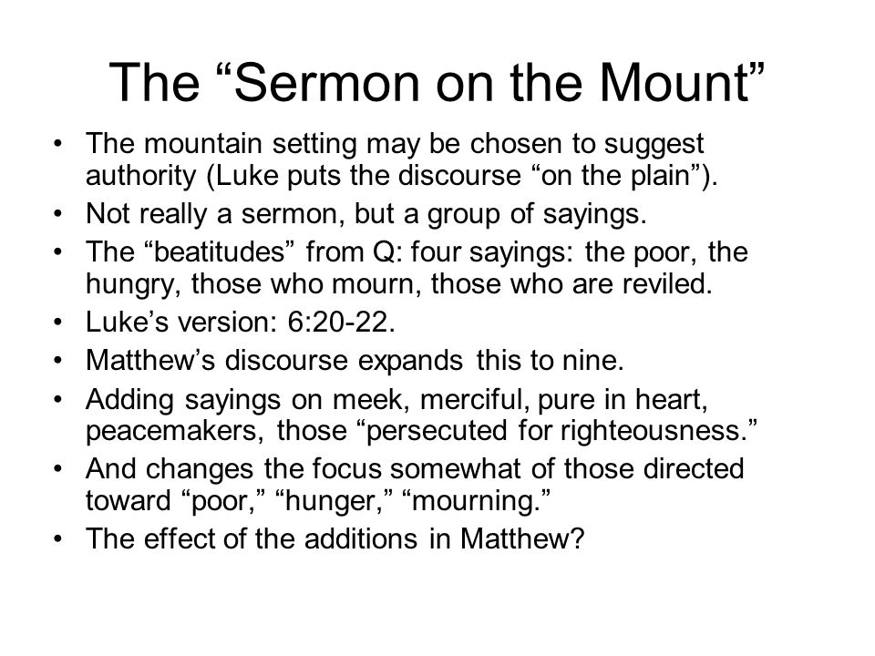 The Sermon on the Mount The mountain setting may be chosen to suggest authority (Luke puts the discourse on the plain ).