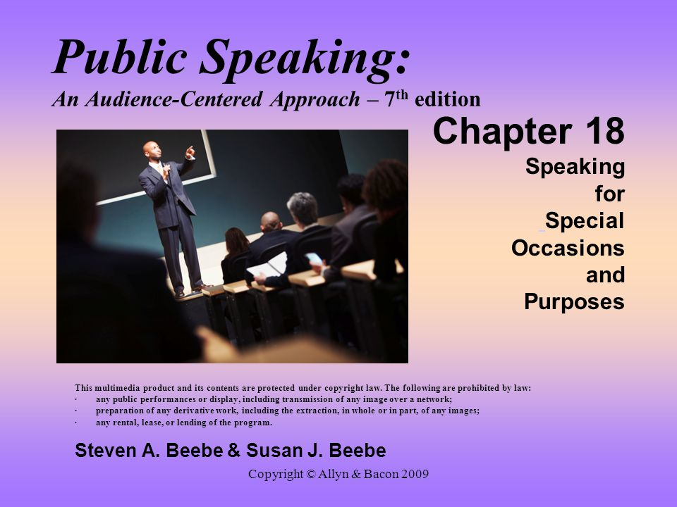 Copyright © Allyn & Bacon 2009 Public Speaking: An Audience-Centered Approach – 7 th edition Chapter 18 Speaking for Special Occasions and Purposes Th