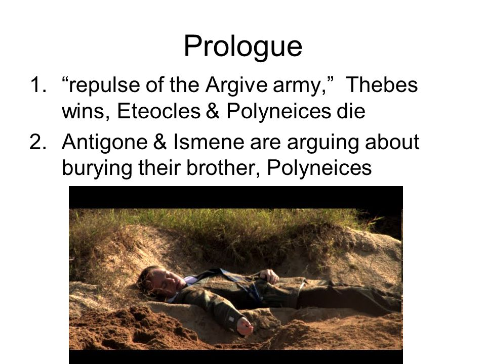 """Prologue 1.""""repulse of the Argive army,"""" Thebes wins, Eteocles & Polyneices die 2.Antigone & Ismene are arguing about burying their brother, Polyneice"""