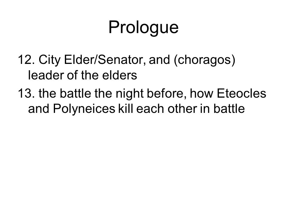 Prologue 12. City Elder/Senator, and (choragos) leader of the elders 13. the battle the night before, how Eteocles and Polyneices kill each other in b