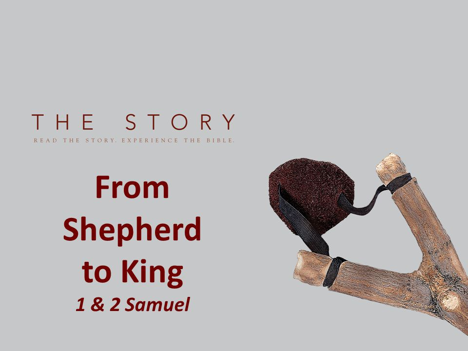 From Shepherd to King 1 & 2 Samuel