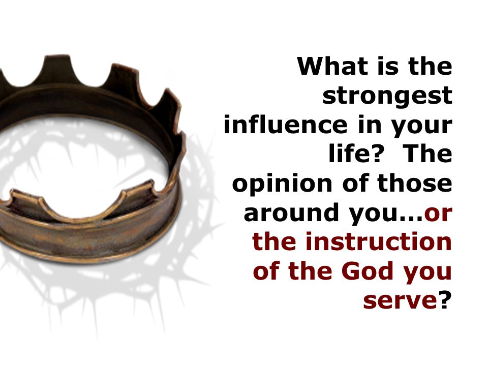 What is the strongest influence in your life.