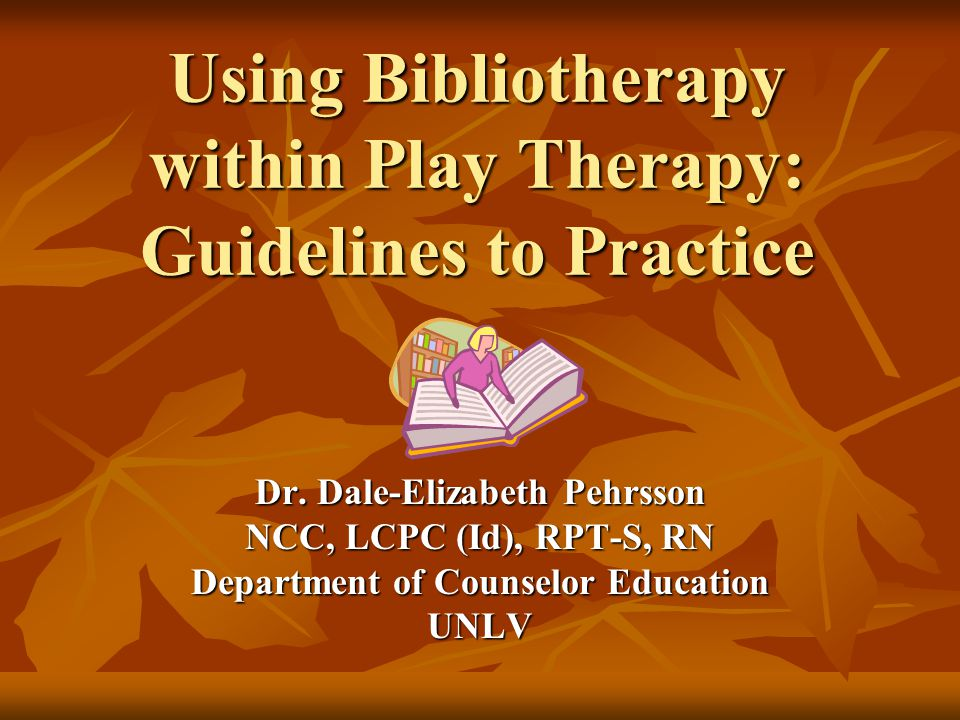 Using Bibliotherapy within Play Therapy: Guidelines to Practice Dr.