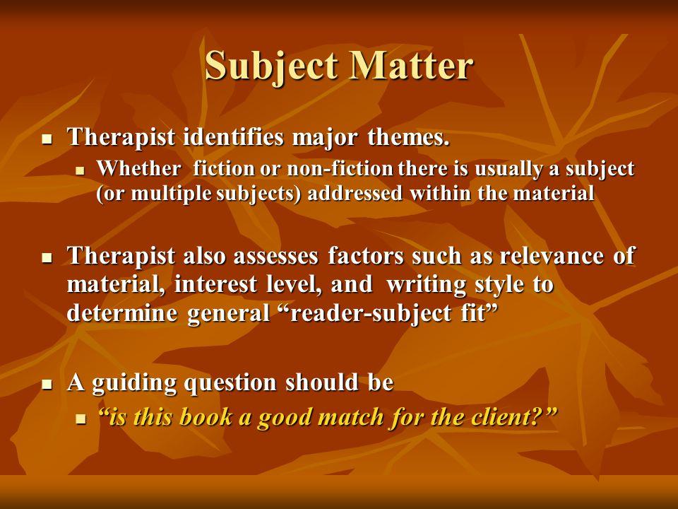 Subject Matter Therapist identifies major themes. Therapist identifies major themes.