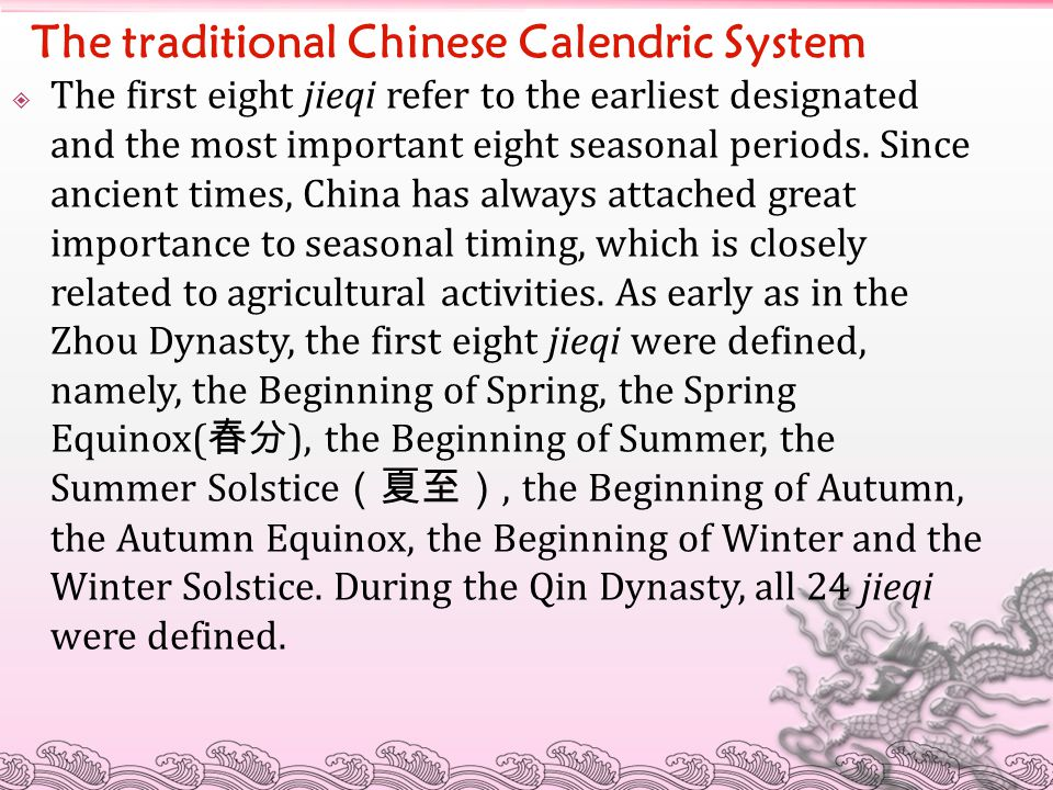 The traditional Chinese Calendric System  The first eight jieqi refer to the earliest designated and the most important eight seasonal periods. Since