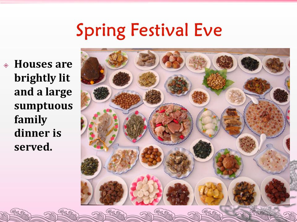 Spring Festival Eve  Houses are brightly lit and a large sumptuous family dinner is served.