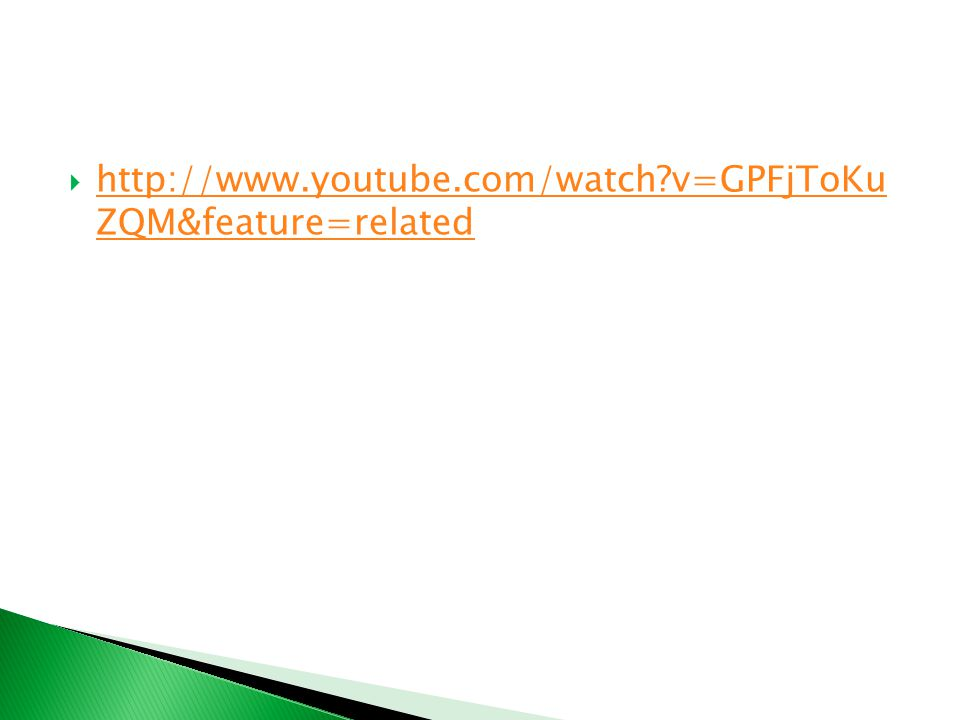  http://www.youtube.com/watch?v=GPFjToKu ZQM&feature=related http://www.youtube.com/watch?v=GPFjToKu ZQM&feature=related
