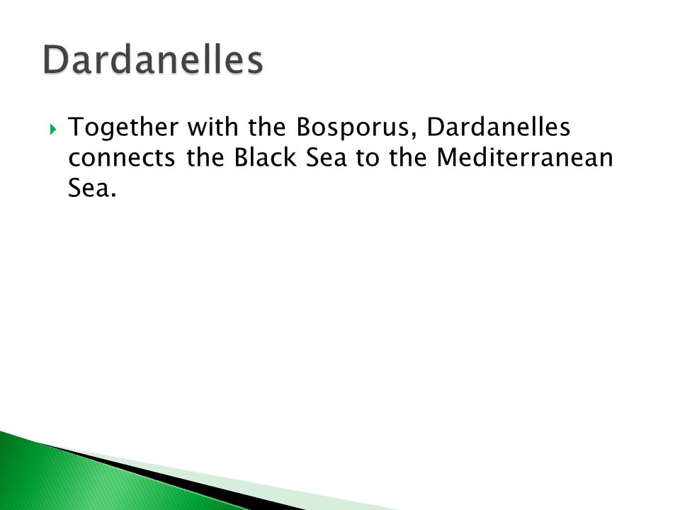  Together with the Bosporus, Dardanelles connects the Black Sea to the Mediterranean Sea.