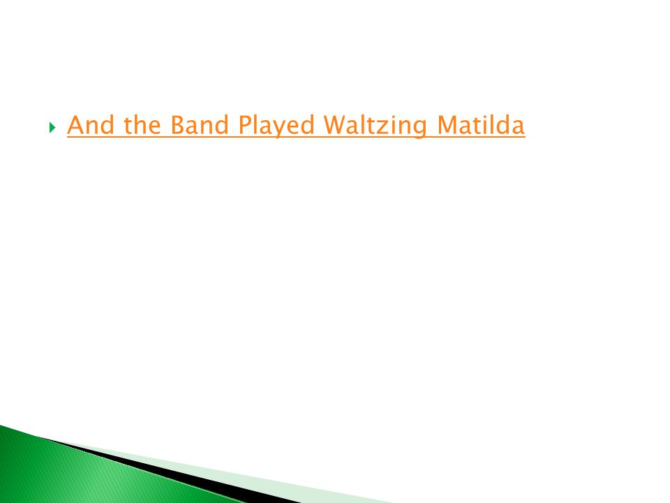  And the Band Played Waltzing Matilda And the Band Played Waltzing Matilda