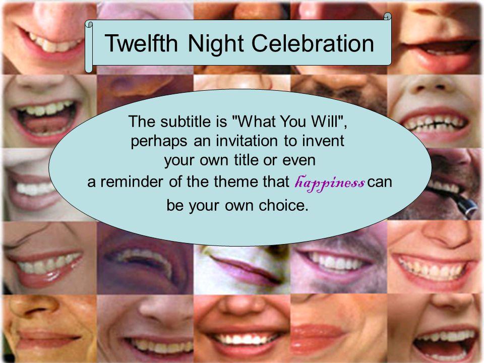 Twelfth Night Celebration The subtitle is