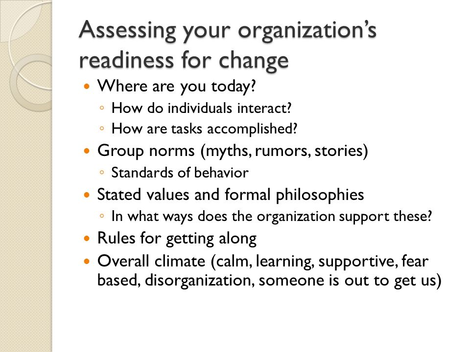 Assessing your organization's readiness for change Where are you today.