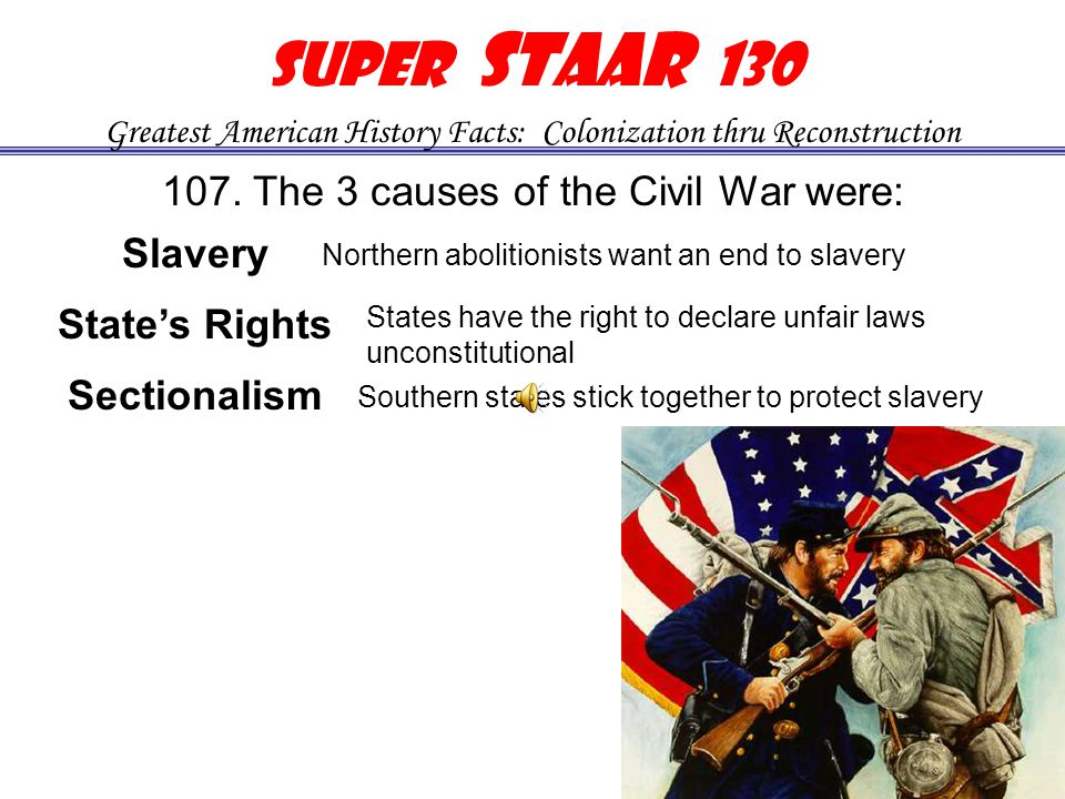 106. The Civil War was fought from 1861-1865.Civil War Confederates Union Super STAAR 130 Greatest American History Facts: Colonization thru Reconstru