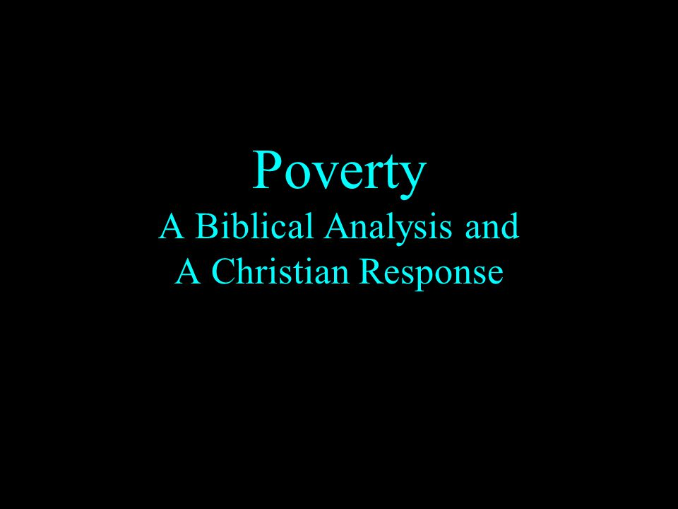 Poverty A Biblical Analysis and A Christian Response
