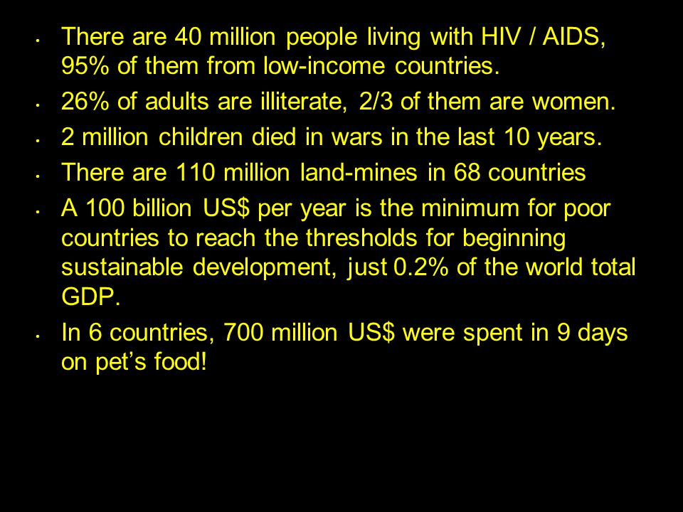 There are 40 million people living with HIV / AIDS, 95% of them from low-income countries.