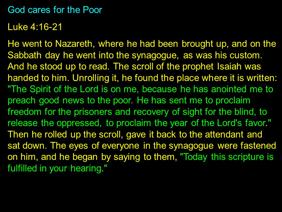 God cares for the Poor Luke 4:16-21 He went to Nazareth, where he had been brought up, and on the Sabbath day he went into the synagogue, as was his custom.