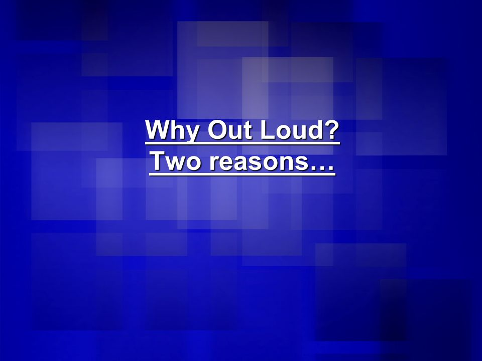Why Out Loud? Two reasons…