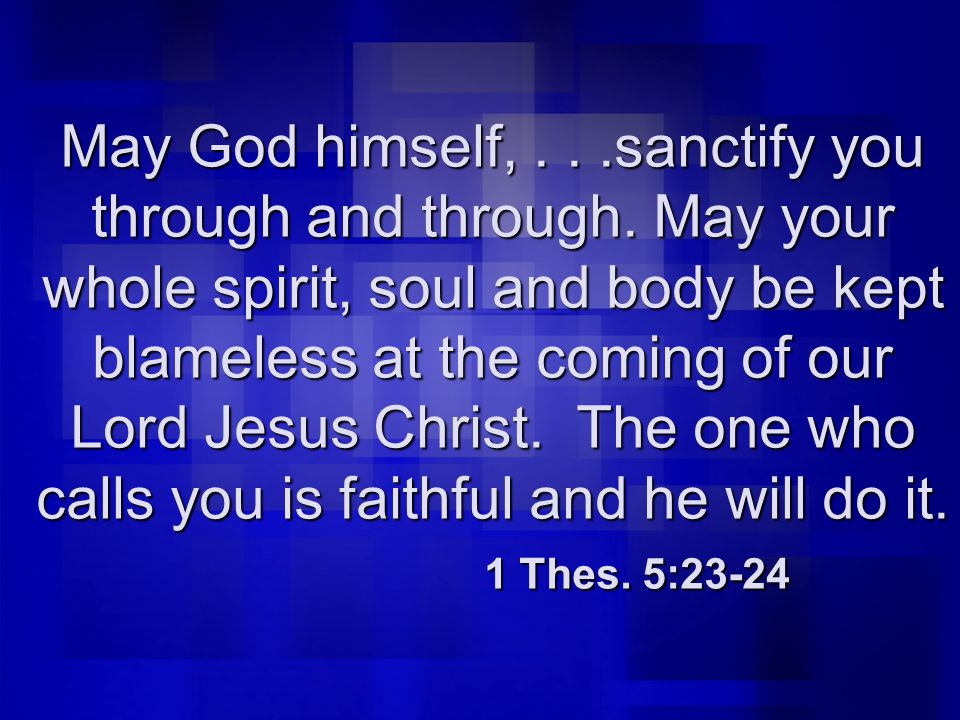 May God himself,...sanctify you through and through.