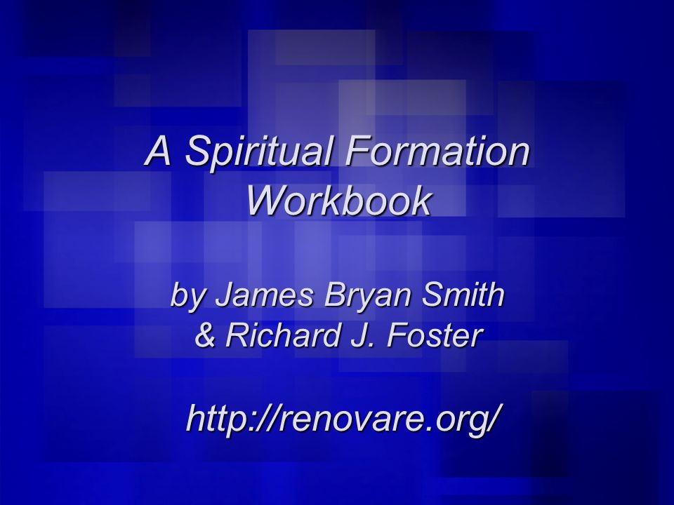 A Spiritual Formation Workbook by James Bryan Smith & Richard J. Foster http://renovare.org/