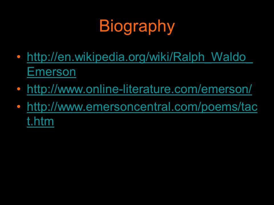Biography http://en.wikipedia.org/wiki/Ralph_Waldo_ Emersonhttp://en.wikipedia.org/wiki/Ralph_Waldo_ Emerson http://www.online-literature.com/emerson/