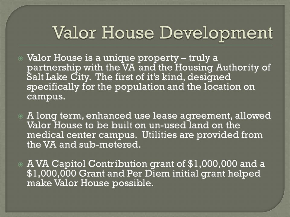  Valor House is a unique property – truly a partnership with the VA and the Housing Authority of Salt Lake City.