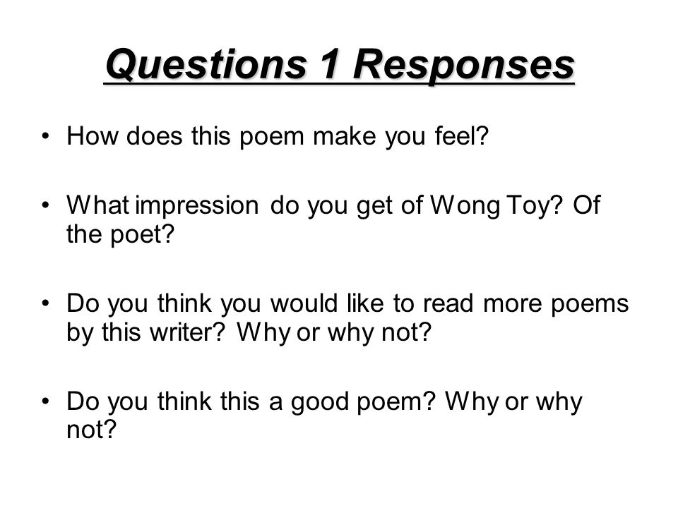Questions 1 Responses How does this poem make you feel? What impression do you get of Wong Toy? Of the poet? Do you think you would like to read more