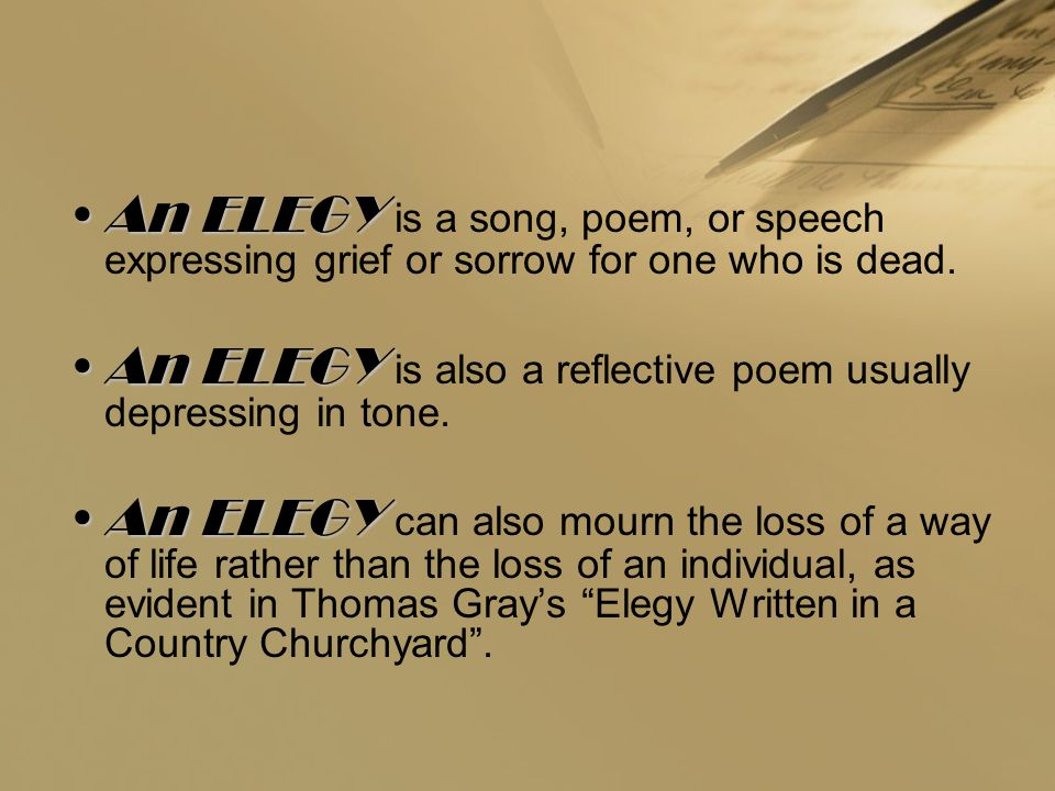An ELEGYAn ELEGY is a song, poem, or speech expressing grief or sorrow for one who is dead.